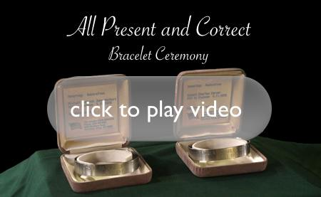 Click here to play All Present and Correct - Bracelet Ceremony video